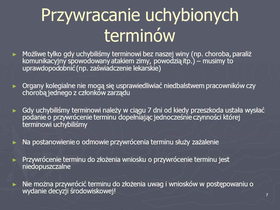 7 Przywracanie uchybionych terminów Możliwe tylko gdy uchybiliśmy terminowi bez naszej winy (np. choroba, paraliż komunikacyjny spowodowany atakiem zi