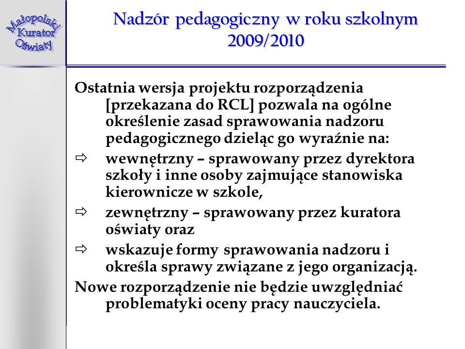 Nadzór pedagogiczny w roku szkolnym 2009/2010 Ostatnia wersja projektu rozporządzenia [przekazana do RCL] pozwala na ogólne określenie zasad sprawowan