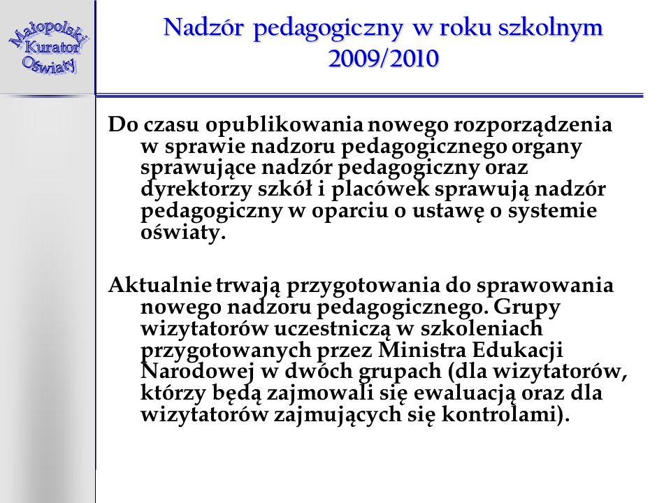 Nadzór pedagogiczny w roku szkolnym 2009/2010 Do czasu opublikowania nowego rozporządzenia w sprawie nadzoru pedagogicznego organy sprawujące nadzór p