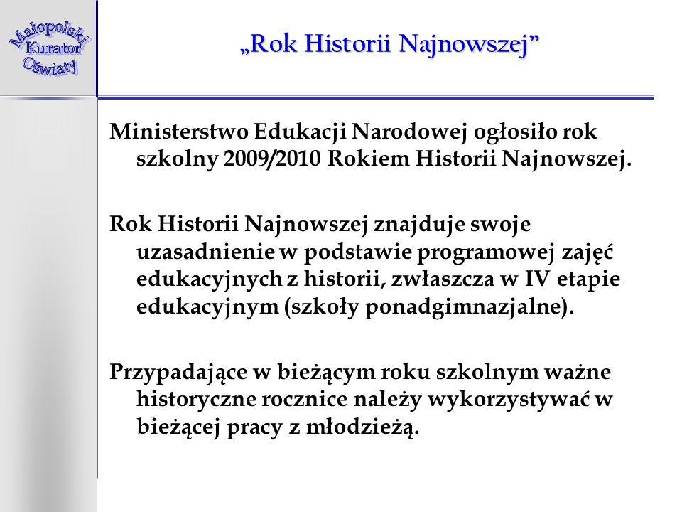 Rok Historii Najnowszej Ministerstwo Edukacji Narodowej ogłosiło rok szkolny 2009/2010 Rokiem Historii Najnowszej. Rok Historii Najnowszej znajduje sw