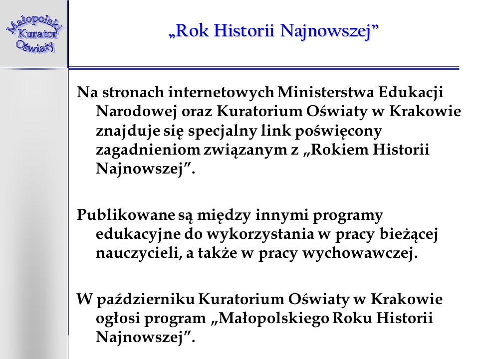 Rok Historii Najnowszej Na stronach internetowych Ministerstwa Edukacji Narodowej oraz Kuratorium Oświaty w Krakowie znajduje się specjalny link poświęcony zagadnieniom związanym z Rokiem Historii Najnowszej.