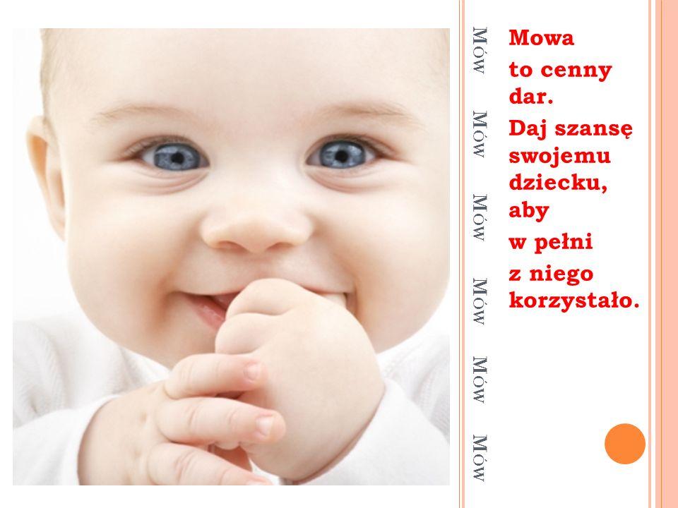 M ÓW M ÓW M ÓW Mowa to cenny dar. Daj szansę swojemu dziecku, aby w pełni z niego korzystało.