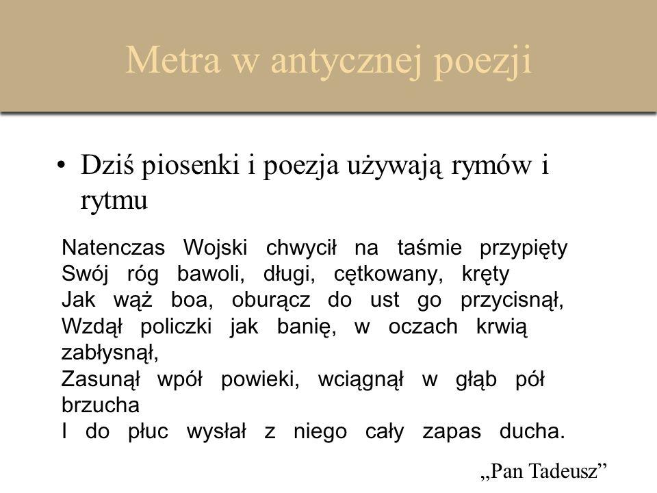 Przykład na żywo (Eneida Wergiliusza) At regina gravi jamdudum saucia cura + - + u u + -  + -   + uu  + x Vulnus alit venis et caeco carpitur igni.