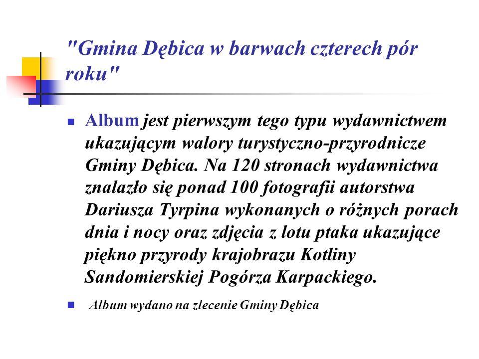 Gmina Dębica w barwach czterech pór roku Album jest pierwszym tego typu wydawnictwem ukazującym walory turystyczno-przyrodnicze Gminy Dębica.