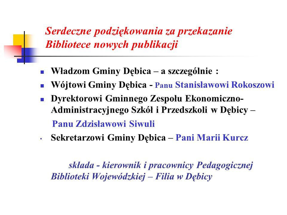 Serdeczne podziękowania za przekazanie Bibliotece nowych publikacji Władzom Gminy Dębica – a szczególnie : Wójtowi Gminy Dębica - Panu Stanisławowi Ro