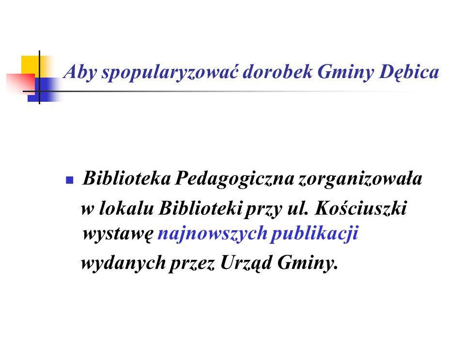 Aby spopularyzować dorobek Gminy Dębica Biblioteka Pedagogiczna zorganizowała w lokalu Biblioteki przy ul. Kościuszki wystawę najnowszych publikacji w