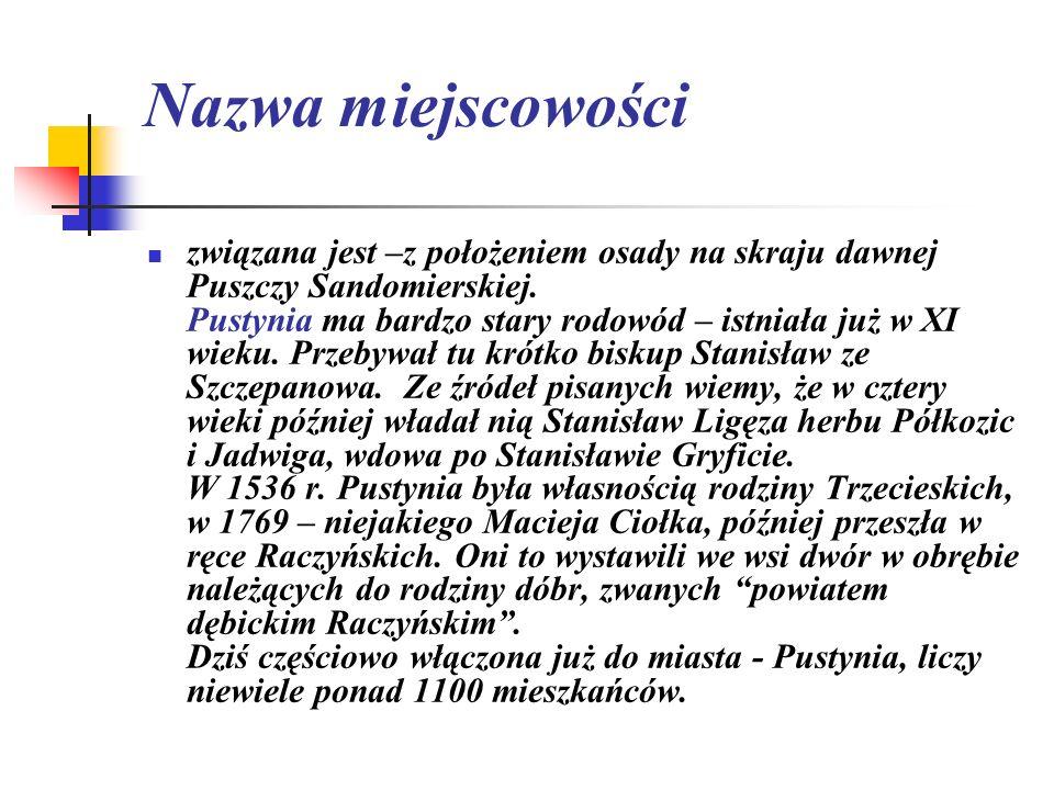 Nazwa miejscowości związana jest –z położeniem osady na skraju dawnej Puszczy Sandomierskiej. Pustynia ma bardzo stary rodowód – istniała już w XI wie