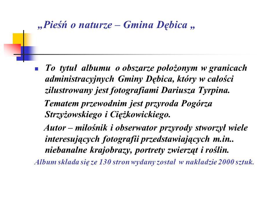 To tytuł albumu o obszarze położonym w granicach administracyjnych Gminy Dębica, który w całości zilustrowany jest fotografiami Dariusza Tyrpina. Tema
