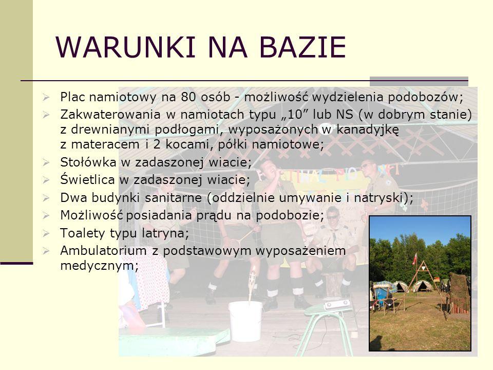 WARUNKI NA BAZIE Plac namiotowy na 80 osób - możliwość wydzielenia podobozów; Zakwaterowania w namiotach typu 10 lub NS (w dobrym stanie) z drewnianym