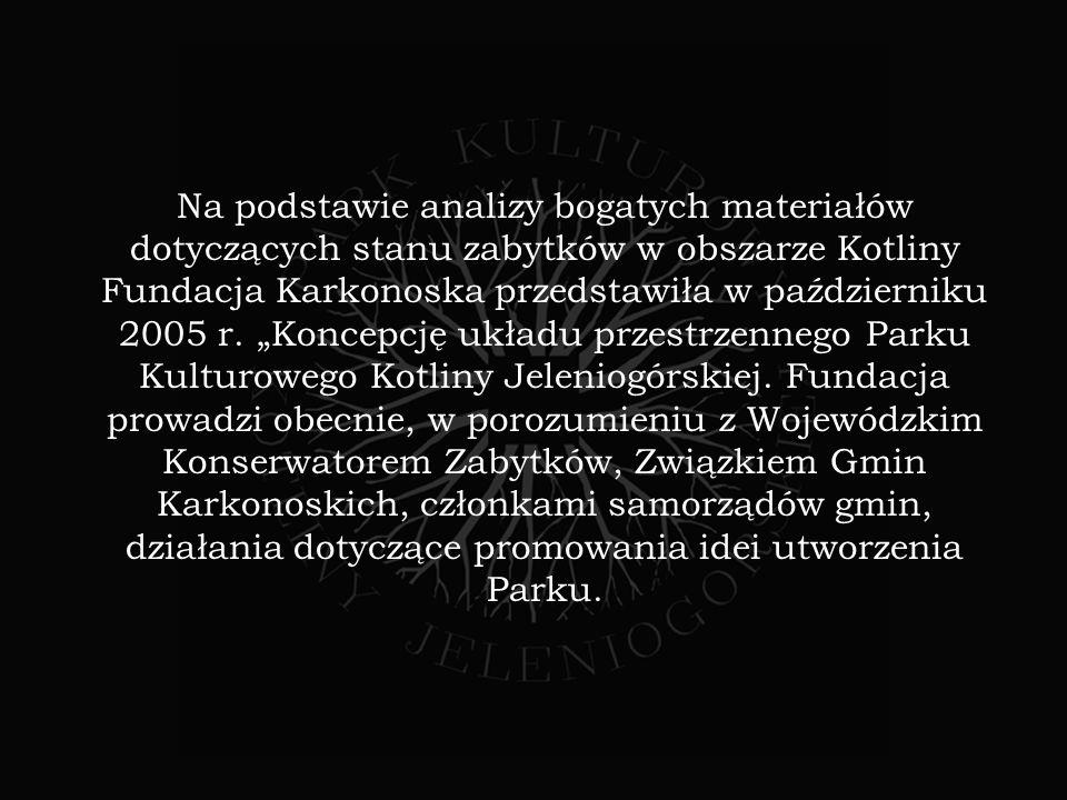 Na podstawie analizy bogatych materiałów dotyczących stanu zabytków w obszarze Kotliny Fundacja Karkonoska przedstawiła w październiku 2005 r.