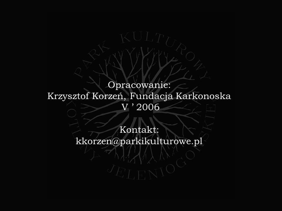 Opracowanie: Krzysztof Korzeń, Fundacja Karkonoska V 2006 Kontakt: kkorzen@parkikulturowe.pl