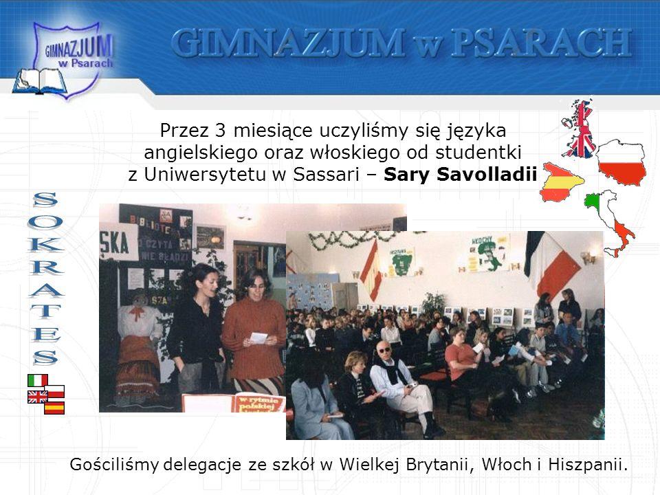 Przez 3 miesiące uczyliśmy się języka angielskiego oraz włoskiego od studentki z Uniwersytetu w Sassari – Sary Savolladii Gościliśmy delegacje ze szkół w Wielkej Brytanii, Włoch i Hiszpanii.