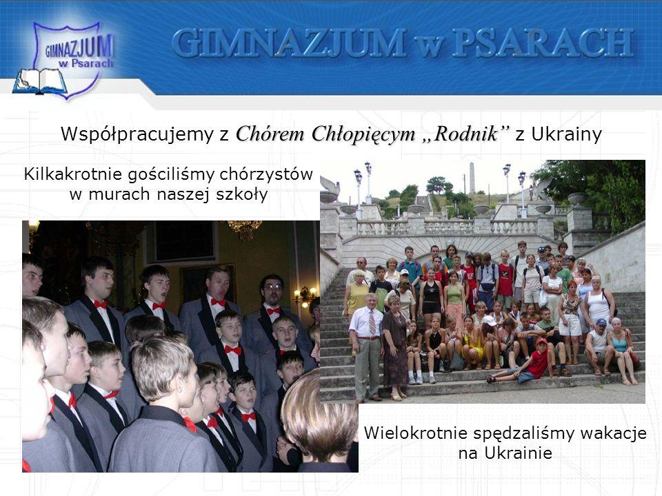 Wielokrotnie spędzaliśmy wakacje na Ukrainie Chórem Chłopięcym Rodnik Współpracujemy z Chórem Chłopięcym Rodnik z Ukrainy Kilkakrotnie gościliśmy chórzystów w murach naszej szkoły