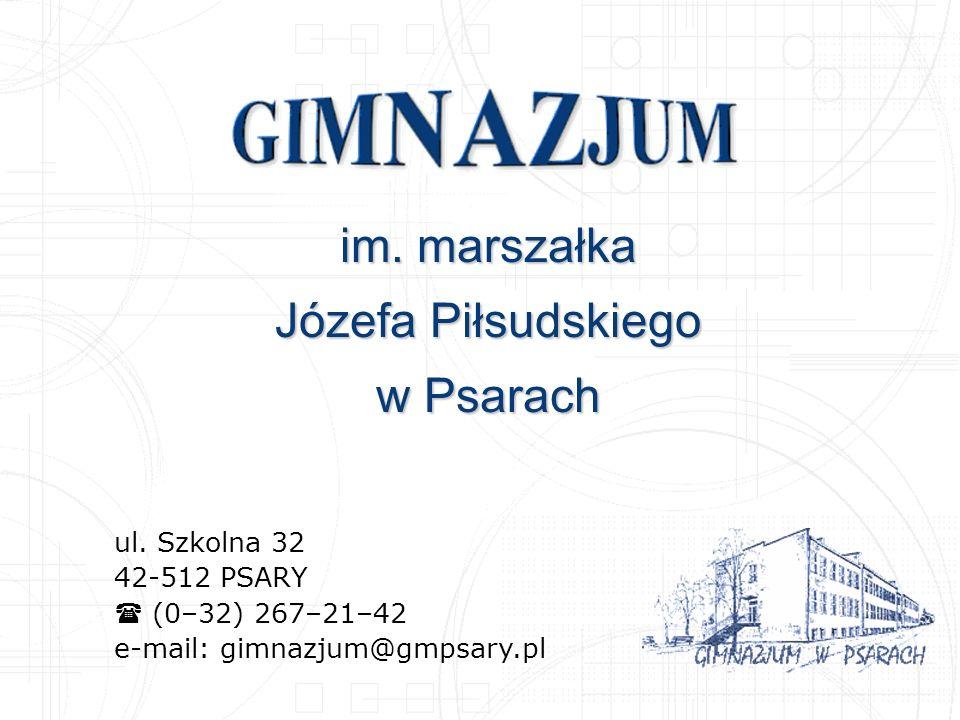 im. marszałka Józefa Piłsudskiego w Psarach ul. Szkolna 32 42-512 PSARY (0–32) 267–21–42 e-mail: gimnazjum@gmpsary.pl