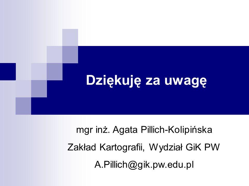 Dziękuję za uwagę mgr inż. Agata Pillich-Kolipińska Zakład Kartografii, Wydział GiK PW A.Pillich@gik.pw.edu.pl