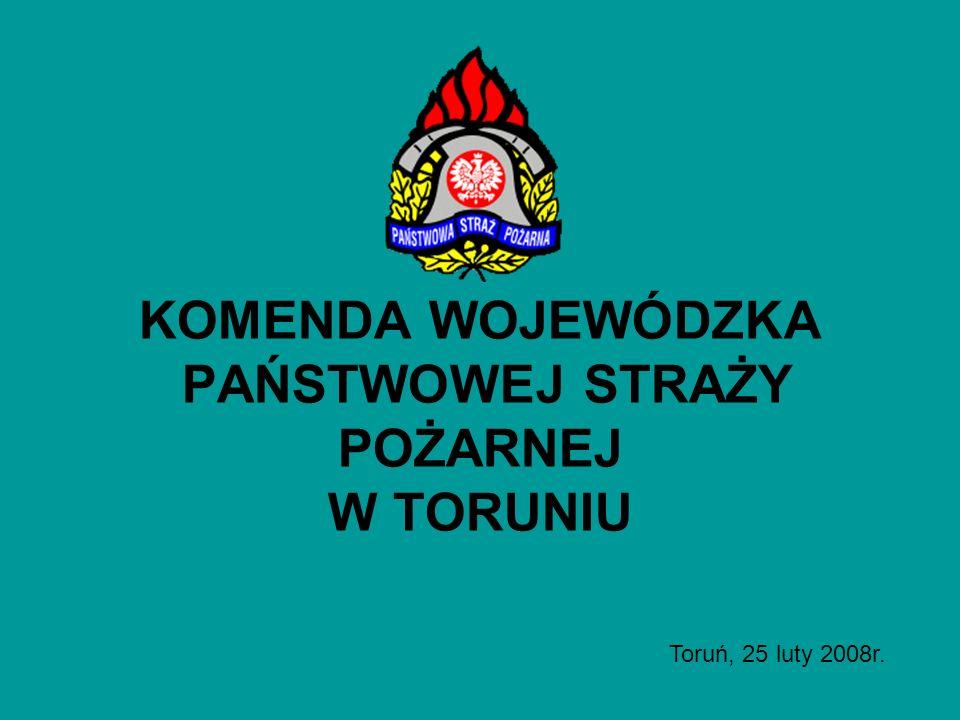 KOMENDA WOJEWÓDZKA PAŃSTWOWEJ STRAŻY POŻARNEJ W TORUNIU Toruń, 25 luty 2008r.