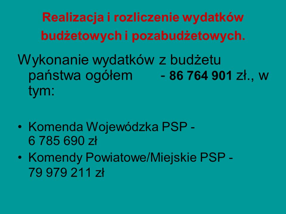 Realizacja i rozliczenie wydatków budżetowych i pozabudżetowych. Wykonanie wydatków z budżetu państwa ogółem- 86 764 901 zł., w tym: Komenda Wojewódzk