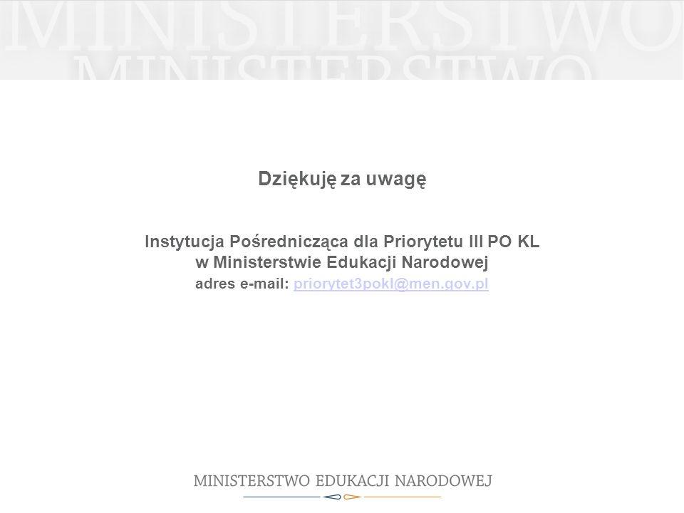 Dziękuję za uwagę Instytucja Pośrednicząca dla Priorytetu III PO KL w Ministerstwie Edukacji Narodowej adres e-mail: priorytet3pokl@men.gov.plpriorytet3pokl@men.gov.pl
