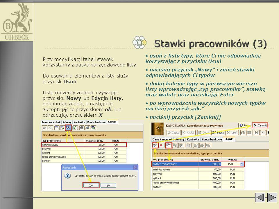 Stawki pracowników (3) Przy modyfikacji tabeli stawek korzystamy z paska narzędziowego listy. Do usuwania elementów z listy służy przycisk Usuń. Listę