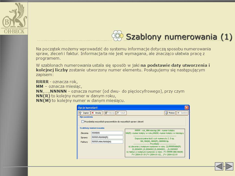 Szablony numerowania (1) Na początek możemy wprowadzić do systemu informacje dotyczą sposobu numerowania spraw, zleceń i faktur. Informacja ta nie jes