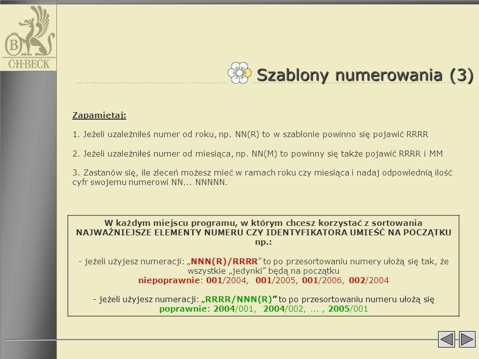 Szablony numerowania (3) Zapamiętaj: 1. Jeżeli uzależniłeś numer od roku, np. NN(R) to w szablonie powinno się pojawić RRRR 2. Jeżeli uzależniłeś nume
