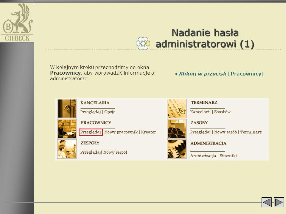 Nadanie hasła administratorowi (1) W kolejnym kroku przechodzimy do okna Pracownicy, aby wprowadzić informacje o administratorze. Kliknij w przycisk [