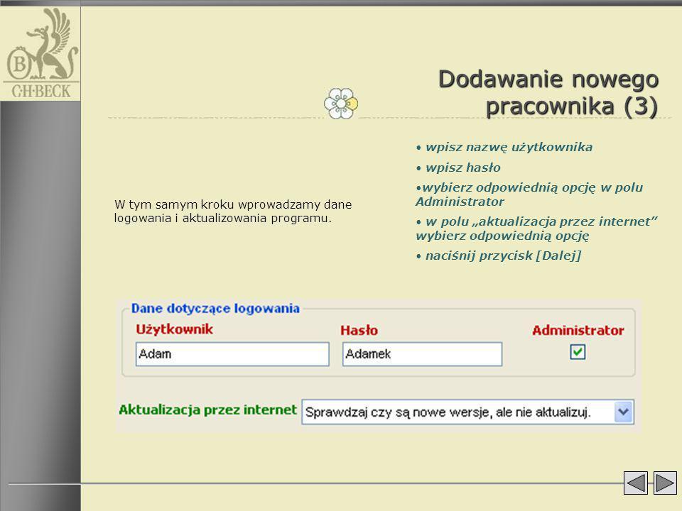 Dodawanie nowego pracownika (3) W tym samym kroku wprowadzamy dane logowania i aktualizowania programu. wpisz nazwę użytkownika wpisz hasło wybierz od