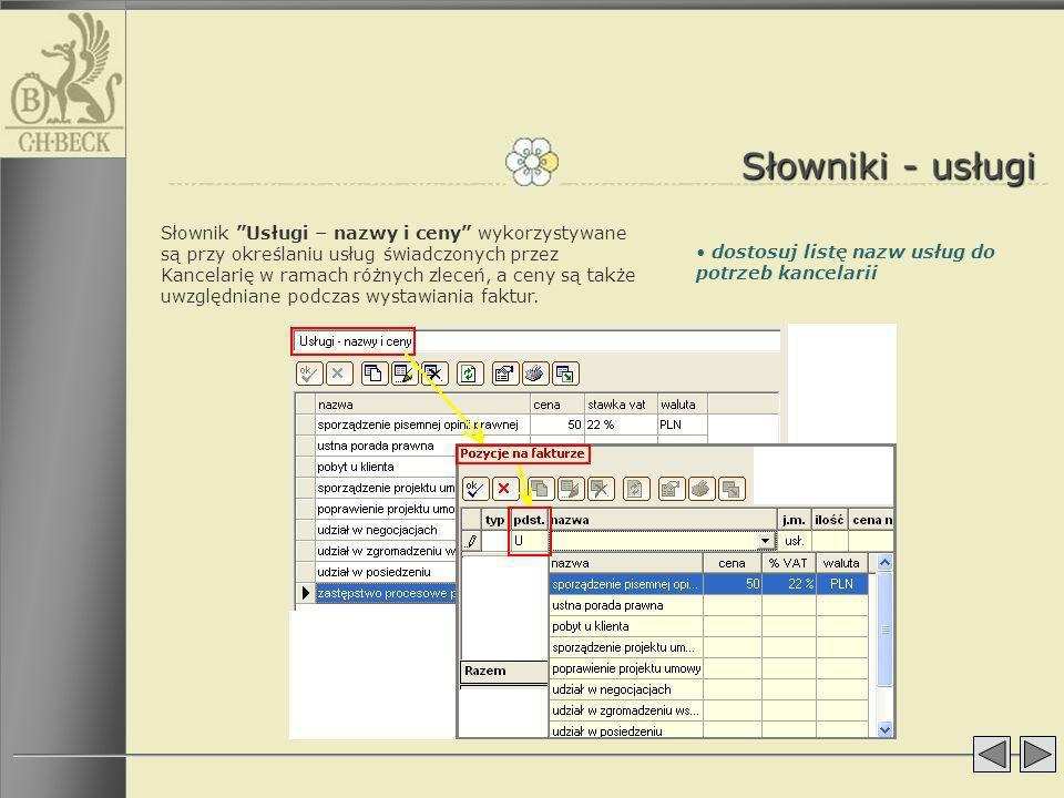 dostosuj listę nazw usług do potrzeb kancelarii Słowniki - usługi Słownik Usługi – nazwy i ceny wykorzystywane są przy określaniu usług świadczonych p
