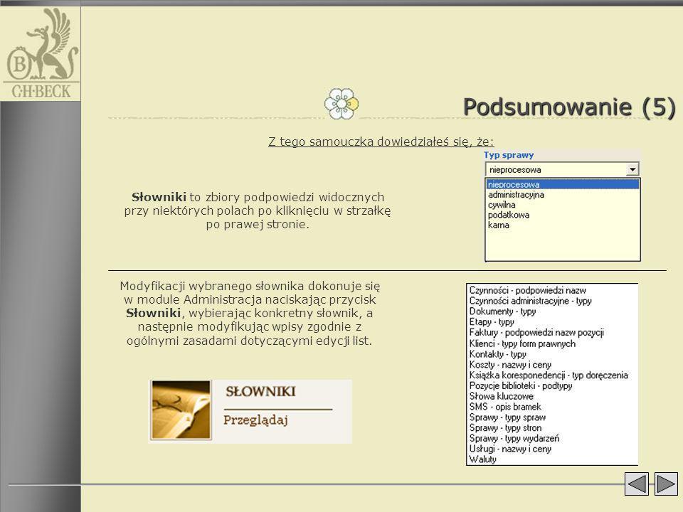 Podsumowanie (5) Z tego samouczka dowiedziałeś się, że: Modyfikacji wybranego słownika dokonuje się w module Administracja naciskając przycisk Słownik