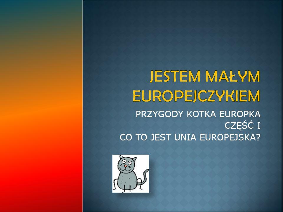PRZYGODY KOTKA EUROPKA CZĘŚĆ I CO TO JEST UNIA EUROPEJSKA?