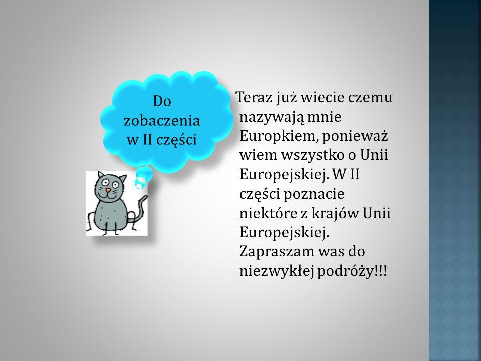 Teraz już wiecie czemu nazywają mnie Europkiem, ponieważ wiem wszystko o Unii Europejskiej. W II części poznacie niektóre z krajów Unii Europejskiej.