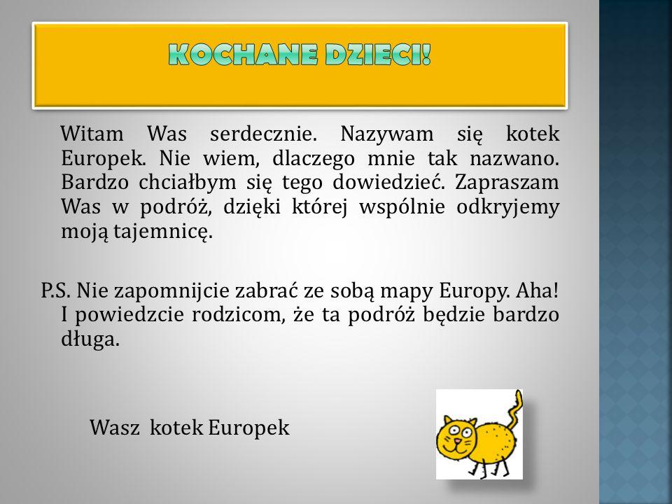 Witam Was serdecznie. Nazywam się kotek Europek. Nie wiem, dlaczego mnie tak nazwano. Bardzo chciałbym się tego dowiedzieć. Zapraszam Was w podróż, dz