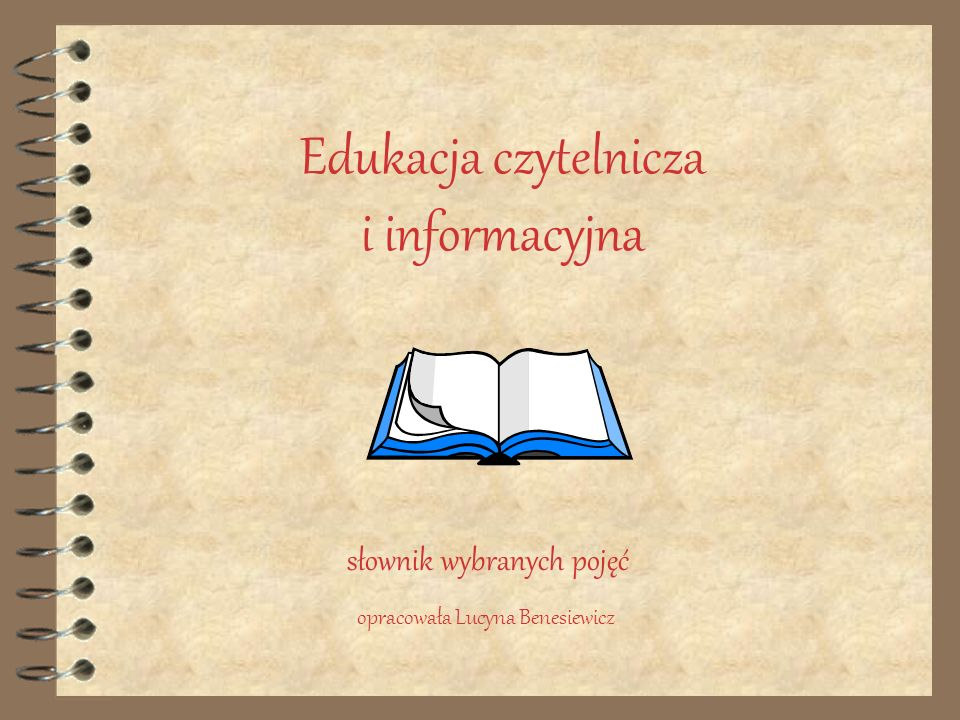 Edukacja czytelnicza i informacyjna słownik wybranych pojęć opracowała Lucyna Benesiewicz
