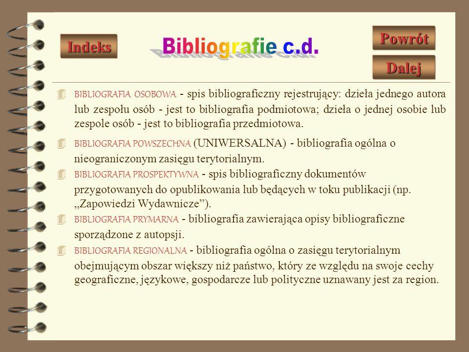 BIBLIOGRAFIA ADNOTOWANA - spis bibliograficzny, w którym opisy bibliograficzne uzupełnione są adnotacjami. BIBLIOGRAFIA BIEŻĄCA - spis bibliograficzny