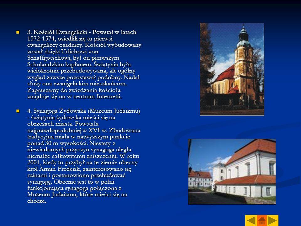3. Kościół Ewangelicki - Powstał w latach 1572-1574, osiedlili się tu pierwsi ewangeliccy osadnicy. Kościół wybudowany został dzięki Urlichowi von Sch
