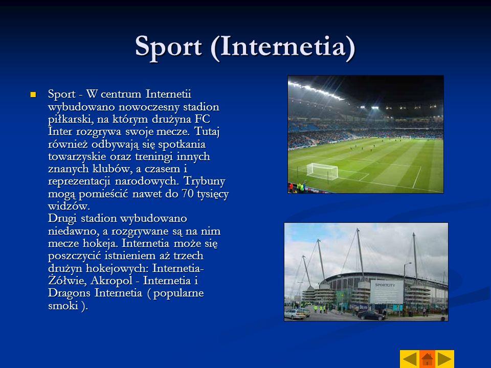 Sport (Internetia) Sport - W centrum Internetii wybudowano nowoczesny stadion piłkarski, na którym drużyna FC Inter rozgrywa swoje mecze. Tutaj równie