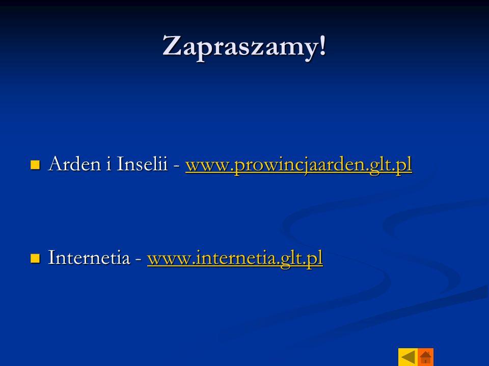 Zapraszamy! Arden i Inselii - www.prowincjaarden.glt.pl Arden i Inselii - www.prowincjaarden.glt.plwww.prowincjaarden.glt.pl Internetia - www.internet