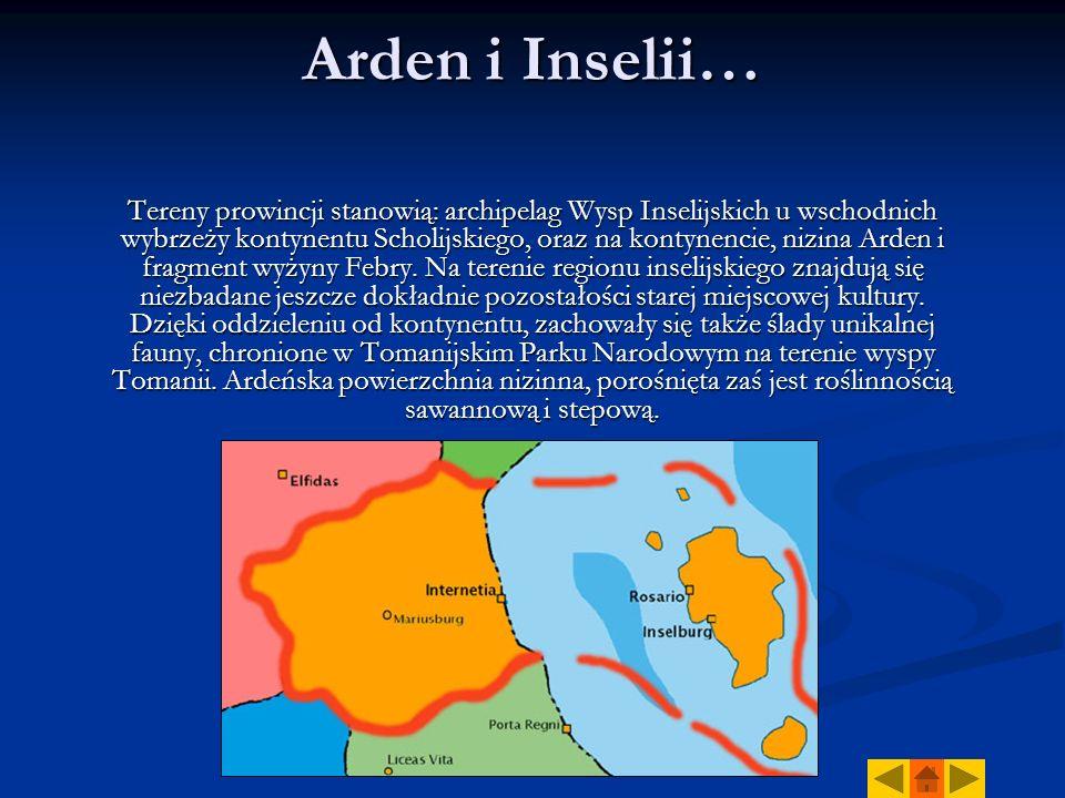 Arden i Inselii… Tereny prowincji stanowią: archipelag Wysp Inselijskich u wschodnich wybrzeży kontynentu Scholijskiego, oraz na kontynencie, nizina Arden i fragment wyżyny Febry.