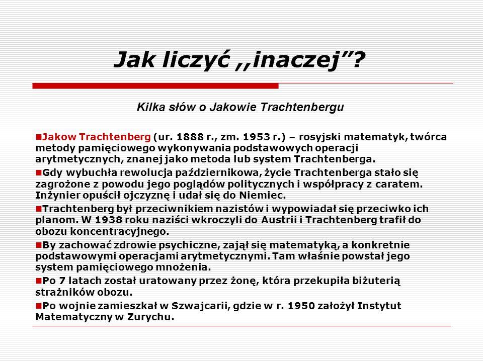 Jak liczyć,,inaczej? Jakow Trachtenberg (ur. 1888 r., zm. 1953 r.) – rosyjski matematyk, twórca metody pamięciowego wykonywania podstawowych operacji