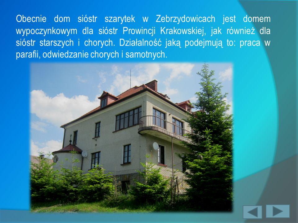 Obecnie dom sióstr szarytek w Zebrzydowicach jest domem wypoczynkowym dla sióstr Prowincji Krakowskiej, jak również dla sióstr starszych i chorych. Dz