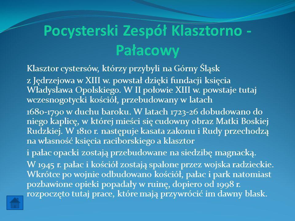 Pocysterski Zespół Klasztorno - Pałacowy Klasztor cystersów, którzy przybyli na Górny Śląsk z Jędrzejowa w XIII w. powstał dzięki fundacji księcia Wła