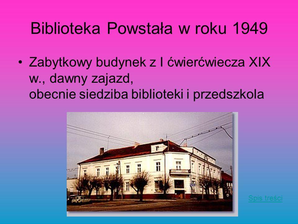 Biblioteka Powstała w roku 1949 Zabytkowy budynek z I ćwierćwiecza XIX w., dawny zajazd, obecnie siedziba biblioteki i przedszkola Spis treści