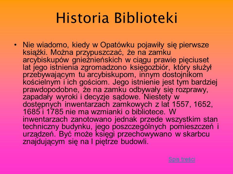 Historia Biblioteki Nie wiadomo, kiedy w Opatówku pojawiły się pierwsze książki. Można przypuszczać, że na zamku arcybiskupów gnieźnieńskich w ciągu p