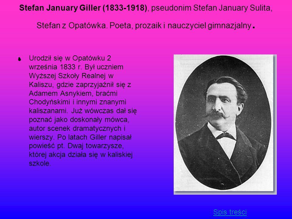 Stefan January Giller (1833-1918), pseudonim Stefan January Sulita, Stefan z Opatówka. Poeta, prozaik i nauczyciel gimnazjalny. Urodził się w Opatówku