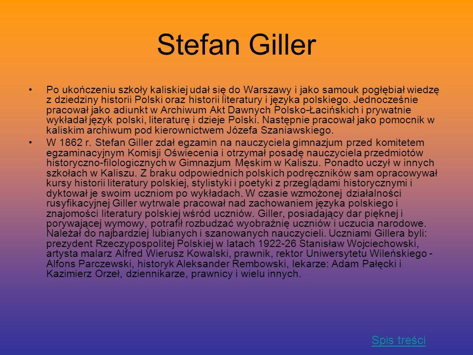 Stefan Giller Po ukończeniu szkoły kaliskiej udał się do Warszawy i jako samouk pogłębiał wiedzę z dziedziny historii Polski oraz historii literatury