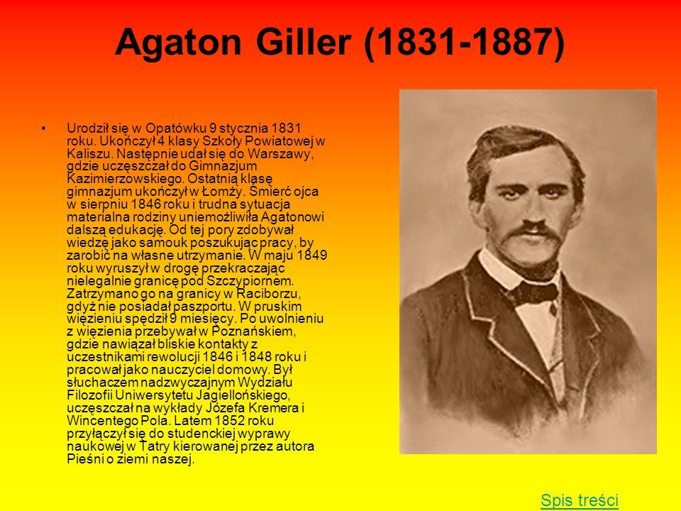 Agaton Giller (1831-1887) Urodził się w Opatówku 9 stycznia 1831 roku. Ukończył 4 klasy Szkoły Powiatowej w Kaliszu. Następnie udał się do Warszawy, g