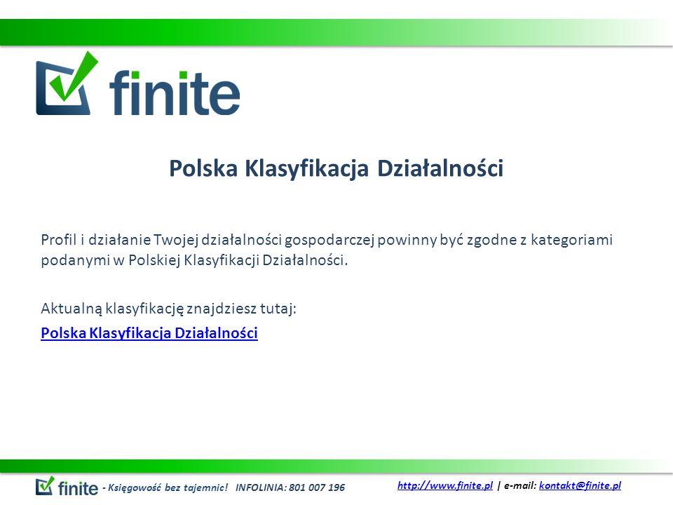 Polska Klasyfikacja Działalności Profil i działanie Twojej działalności gospodarczej powinny być zgodne z kategoriami podanymi w Polskiej Klasyfikacji Działalności.