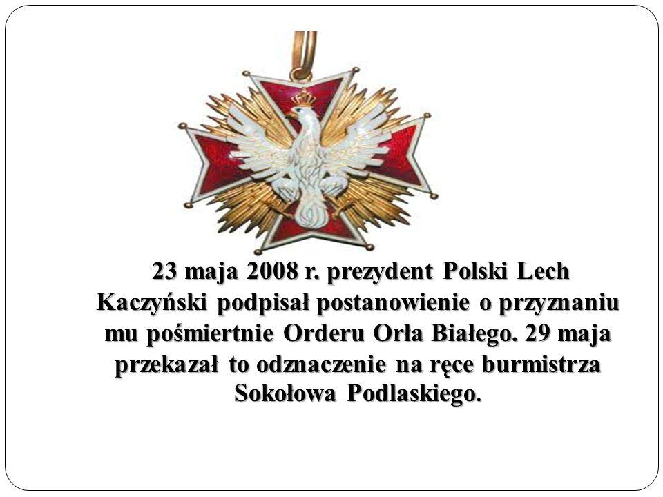 23 maja 2008 r. prezydent Polski Lech Kaczyński podpisał postanowienie o przyznaniu mu pośmiertnie Orderu Orła Białego. 29 maja przekazał to odznaczen