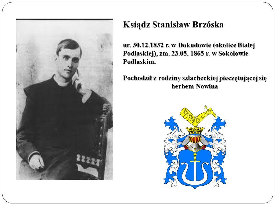Ksiądz Stanisław Brzóska ur. 30.12.1832 r. w Dokudowie (okolice Białej Podlaskiej), zm. 23.05. 1865 r. w Sokołowie Podlaskim. Pochodził z rodziny szla