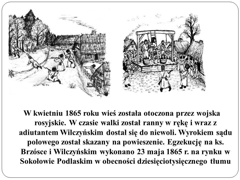 W kwietniu 1865 roku wieś została otoczona przez wojska rosyjskie. W czasie walki został ranny w rękę i wraz z adiutantem Wilczyńskim dostał się do ni
